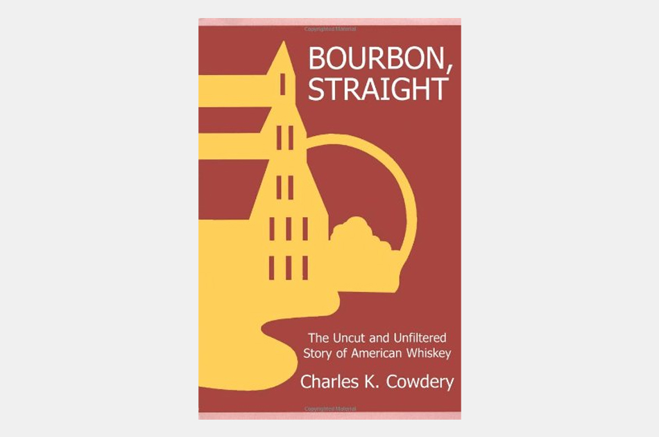 Bourbon, Straight: The Uncut and Unfiltered Story of American Whiskey
