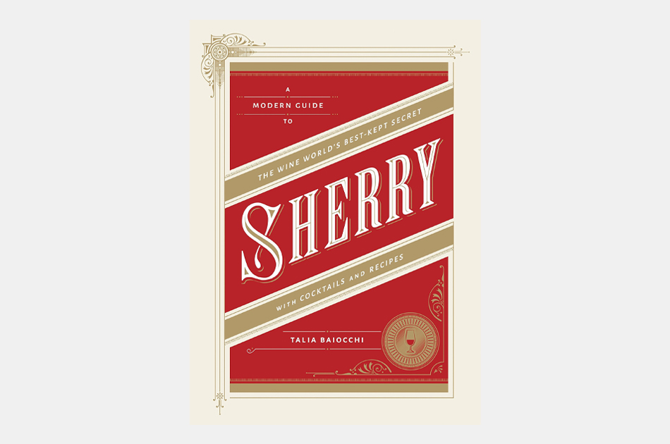 Sherry: A Modern Guide to the Wine World's Best-Kept Secret